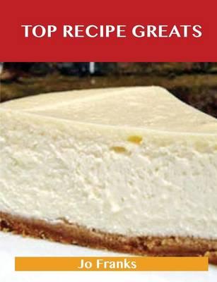 Top Recipe Greats: Delicious Top Recipes, the Top 100 Top Recipes (Paperback)