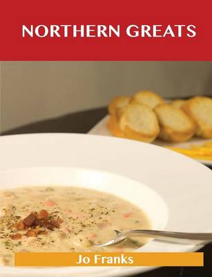 Northern Greats: Delicious Northern Recipes, the Top 65 Northern Recipes (Paperback)