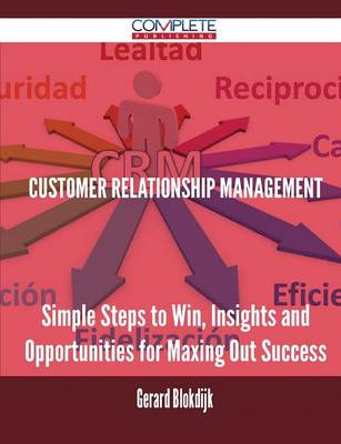 Customer Relationship Management - Simple Steps to Win, Insights and Opportunities for Maxing Out Success (Paperback)