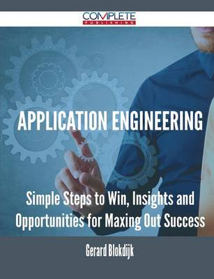 Application Engineering - Simple Steps to Win, Insights and Opportunities for Maxing Out Success (Paperback)