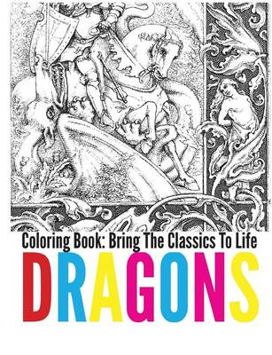 Dragons Coloring Book - Bring the Classics to Life (Paperback)