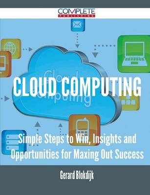 Cloud Computing - Simple Steps to Win, Insights and Opportunities for Maxing Out Success (Paperback)