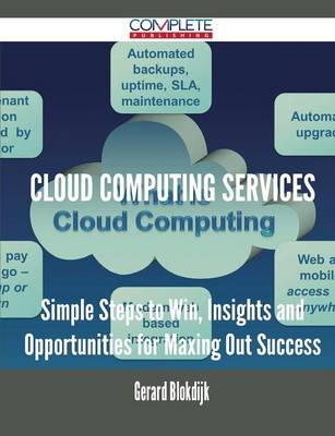 Cloud Computing Services - Simple Steps to Win, Insights and Opportunities for Maxing Out Success (Paperback)