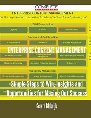 Enterprise Content Management - Simple Steps to Win, Insights and Opportunities for Maxing Out Success (Paperback)