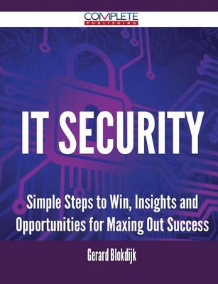 It Security - Simple Steps to Win, Insights and Opportunities for Maxing Out Success (Paperback)