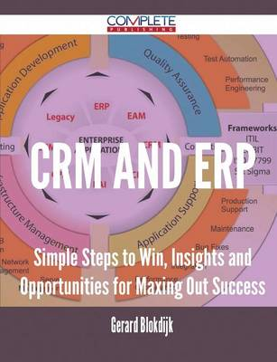Crm and Erp - Simple Steps to Win, Insights and Opportunities for Maxing Out Success (Paperback)