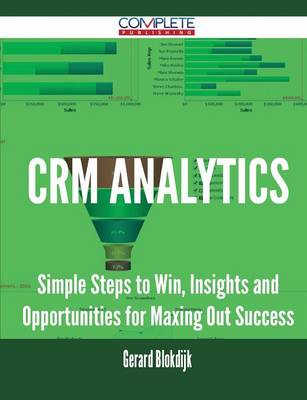 Crm Analytics - Simple Steps to Win, Insights and Opportunities for Maxing Out Success (Paperback)