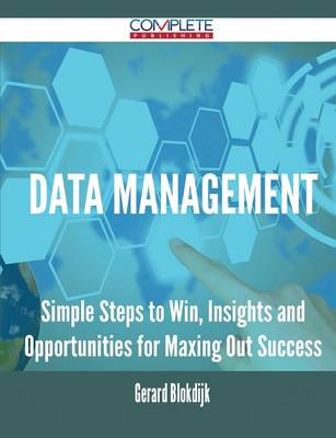Data Management - Simple Steps to Win, Insights and Opportunities for Maxing Out Success (Paperback)