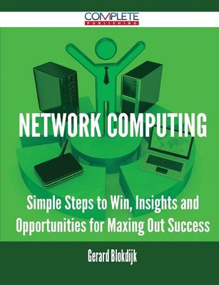 Network Computing - Simple Steps to Win, Insights and Opportunities for Maxing Out Success (Paperback)