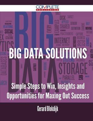 Big Data Solutions - Simple Steps to Win, Insights and Opportunities for Maxing Out Success (Paperback)