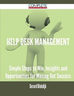 Help Desk Management - Simple Steps to Win, Insights and Opportunities for Maxing Out Success (Paperback)
