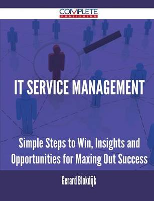 It Service Management - Simple Steps to Win, Insights and Opportunities for Maxing Out Success (Paperback)