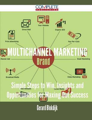 Multichannel Marketing - Simple Steps to Win, Insights and Opportunities for Maxing Out Success (Paperback)