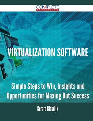 Virtualization Software - Simple Steps to Win, Insights and Opportunities for Maxing Out Success (Paperback)