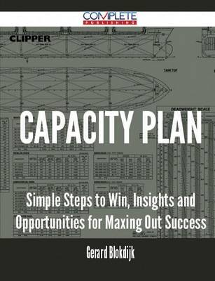 Capacity Plan - Simple Steps to Win, Insights and Opportunities for Maxing Out Success (Paperback)