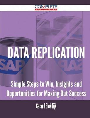 Data Replication - Simple Steps to Win, Insights and Opportunities for Maxing Out Success (Paperback)