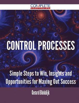 Control Processes - Simple Steps to Win, Insights and Opportunities for Maxing Out Success (Paperback)