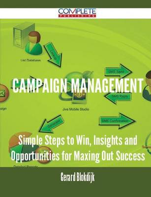 Campaign Management - Simple Steps to Win, Insights and Opportunities for Maxing Out Success (Paperback)