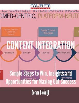 Content Integration - Simple Steps to Win, Insights and Opportunities for Maxing Out Success (Paperback)