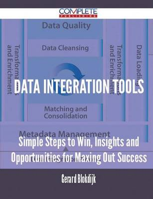 Data Integration Tools - Simple Steps to Win, Insights and Opportunities for Maxing Out Success (Paperback)