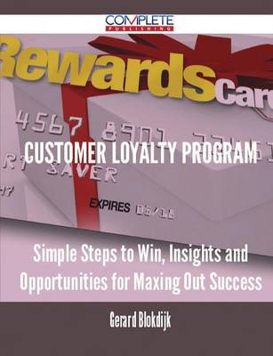 Customer Loyalty Program - Simple Steps to Win, Insights and Opportunities for Maxing Out Success (Paperback)