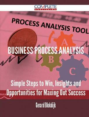 Business Process Analysis - Simple Steps to Win, Insights and Opportunities for Maxing Out Success (Paperback)