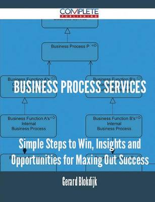 Business Process Services - Simple Steps to Win, Insights and Opportunities for Maxing Out Success (Paperback)