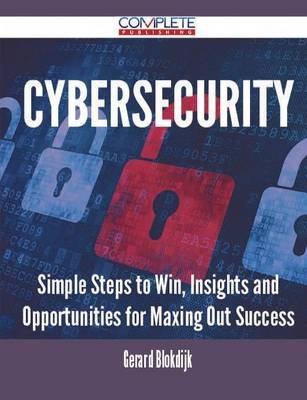 Cybersecurity - Simple Steps to Win, Insights and Opportunities for Maxing Out Success (Paperback)