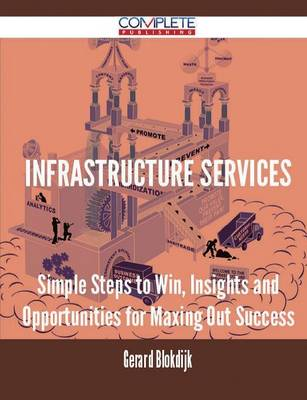 Infrastructure Services - Simple Steps to Win, Insights and Opportunities for Maxing Out Success (Paperback)