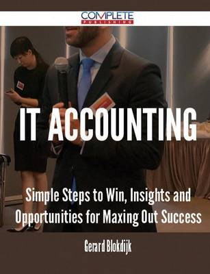 It Accounting - Simple Steps to Win, Insights and Opportunities for Maxing Out Success (Paperback)