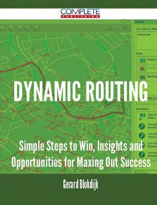 Dynamic Routing - Simple Steps to Win, Insights and Opportunities for Maxing Out Success (Paperback)
