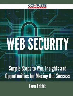 Web Security - Simple Steps to Win, Insights and Opportunities for Maxing Out Success (Paperback)