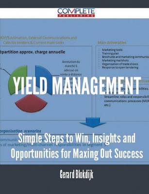 Yield Management - Simple Steps to Win, Insights and Opportunities for Maxing Out Success (Paperback)