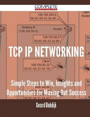 TCP IP Networking - Simple Steps to Win, Insights and Opportunities for Maxing Out Success (Paperback)