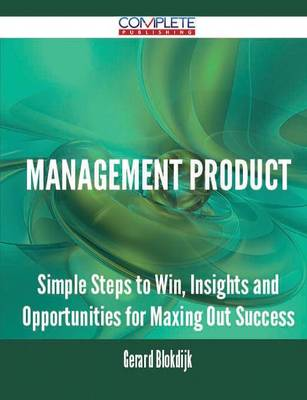 Management Product - Simple Steps to Win, Insights and Opportunities for Maxing Out Success (Paperback)