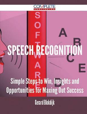 Speech Recognition - Simple Steps to Win, Insights and Opportunities for Maxing Out Success (Paperback)