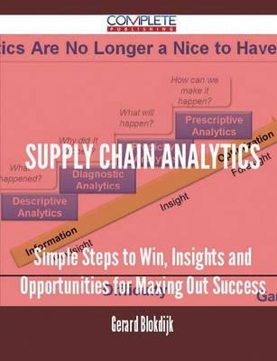 Supply Chain Analytics - Simple Steps to Win, Insights and Opportunities for Maxing Out Success (Paperback)