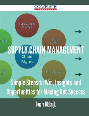 Supply Chain Management - Simple Steps to Win, Insights and Opportunities for Maxing Out Success (Paperback)