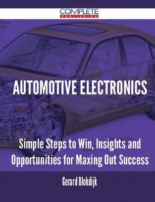 Automotive Electronics - Simple Steps to Win, Insights and Opportunities for Maxing Out Success (Paperback)