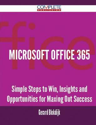 Microsoft Office 365 - Simple Steps to Win, Insights and Opportunities for Maxing Out Success (Paperback)