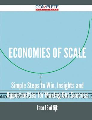 Economies of Scale - Simple Steps to Win, Insights and Opportunities for Maxing Out Success (Paperback)