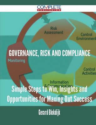 Governance, Risk and Compliance - Simple Steps to Win, Insights and Opportunities for Maxing Out Success (Paperback)