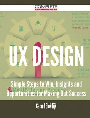 UX Design - Simple Steps to Win, Insights and Opportunities for Maxing Out Success (Paperback)