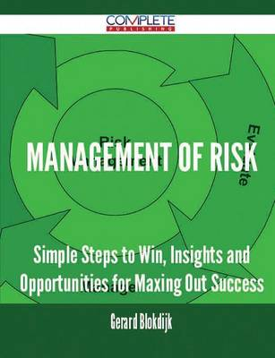 Management of Risk - Simple Steps to Win, Insights and Opportunities for Maxing Out Success (Paperback)