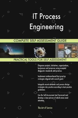 It Process Engineering Complete Self-Assessment Guide (Paperback)