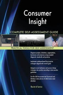 Consumer Insight Complete Self-Assessment Guide (Paperback)