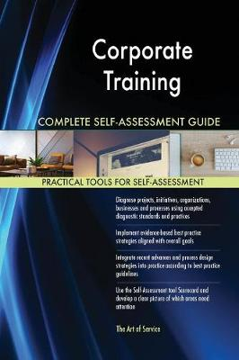 Corporate Training Complete Self-Assessment Guide (Paperback)