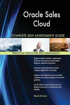 Oracle Sales Cloud Complete Self-Assessment Guide (Paperback)
