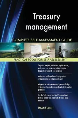 Treasury Management Complete Self-Assessment Guide (Paperback)