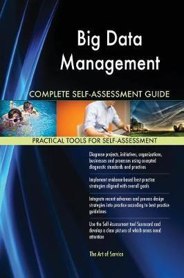 Big Data Management Complete Self-Assessment Guide (Paperback)